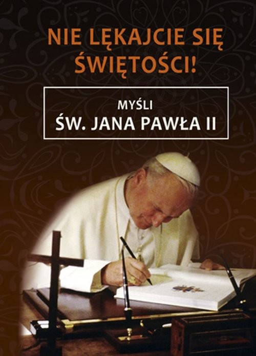 okładka Nie lękajcie się świętości Myśli św. Jana Pawła II, Książka |