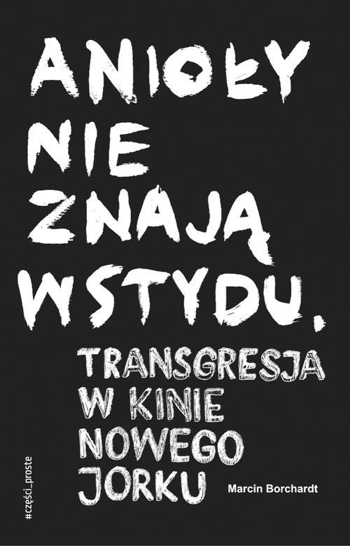 okładka Anioły nie znają wstydu / Części Proste, Książka | Borchardt Marcin