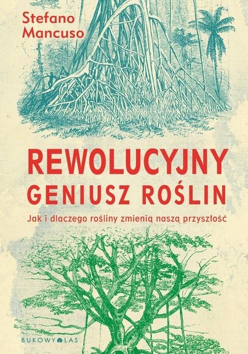 okładka Rewolucyjny geniusz roślin Jak i dlaczego rośliny zmienią naszą przyszłość, Książka | Stefano Mancuso