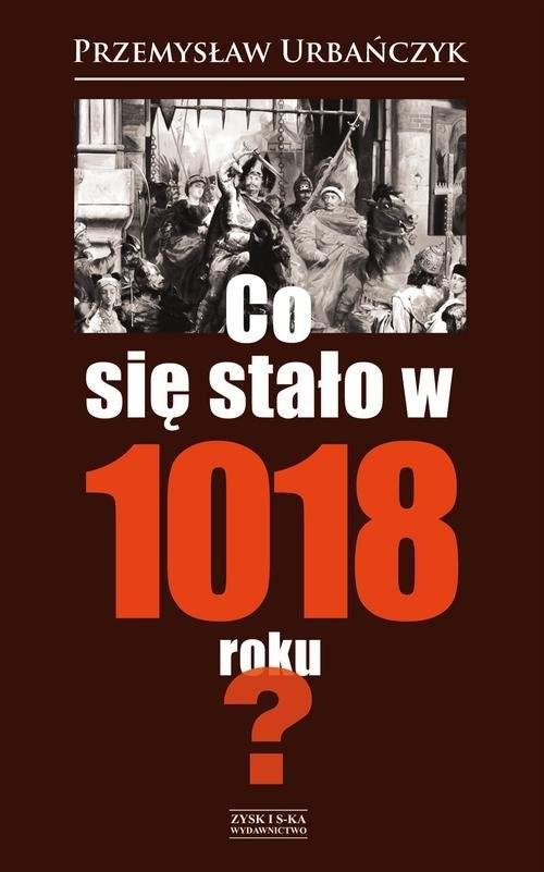 okładka Co się stało w 1018 roku?, Książka | Urbańczyk Przemysław