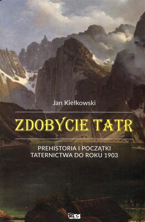 okładka Zdobycie Tatr Prehistoria i początki taternictwa do roku 1903 Tom1książka |  | Kiełkowski Jan
