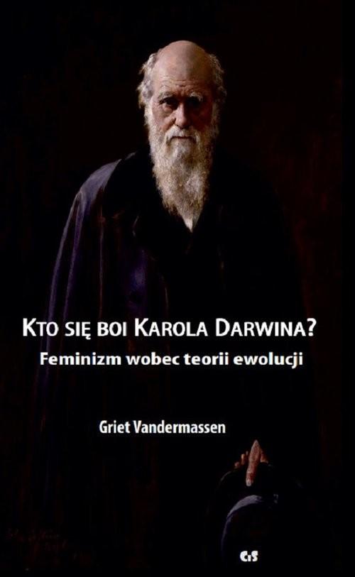 okładka Kto się boi Karola Darwina? Feminizm wobec teorii ewolucji, Książka   Vandermassen Griet
