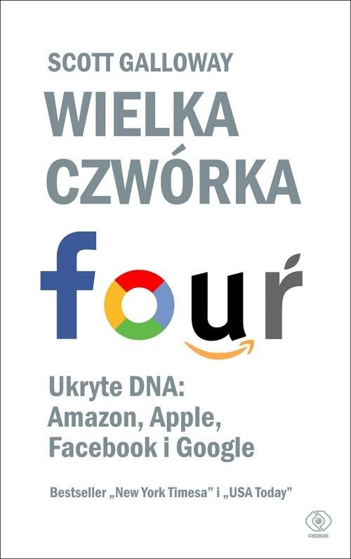 okładka Wielka czwórka. Ukryte DNA: Amazon, Apple, Facebook i Google, Książka   Galloway Scott