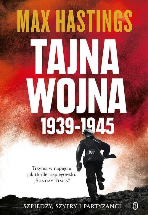 okładka Tajna wojna 1939-1945 Szpiedzy, szyfry i partyzanci, Książka   Max Hastings
