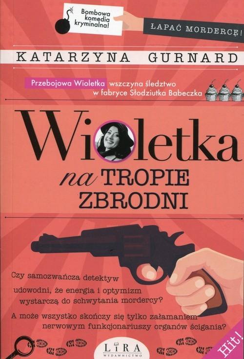 okładka Wioletka na tropie zbrodni, Książka | Gurnard Katarzyna