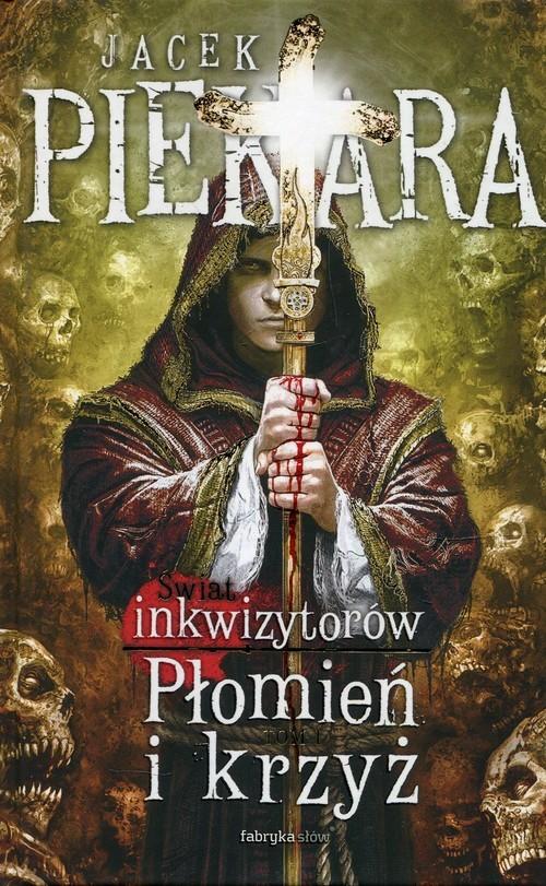 okładka Płomień i krzyż Świat Inkwizytorów Tom 1, Książka | Piekara Jacek