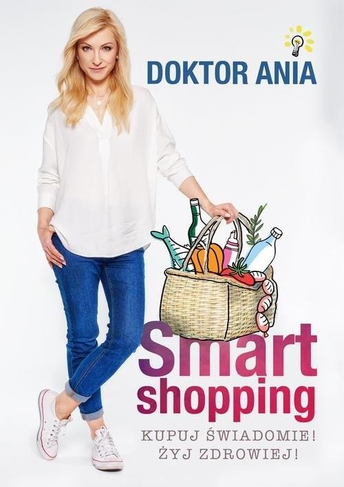 okładka Smart shopping. Kupuj świadomie! Żyj zdrowiej!, Książka   Anna Makowska