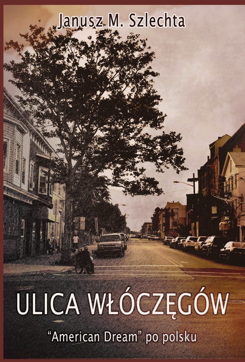 okładka Ulica Włóczęgów American dream po polsku, Książka | Szlechta Janusz