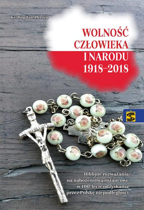 okładka Wolność człowieka i narodu 1918-2018 Biblijne rozważania na nabożeństwa różańcowe w 100-lecie odzyskania prze Polskę niepodległości, Książka | Zbroja Bogdan