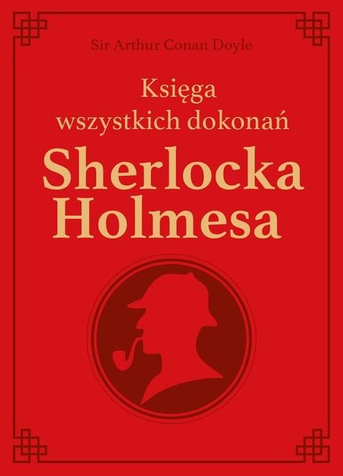 okładka Sherlock Holmes. Księga wszystkich dokonań - edycja kolekcjonerska, Książka | Doyle Arthur Conan