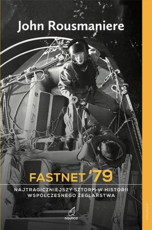 okładka Fastnet '79 Najtragiczniejszy sztorm w historii współczesnego żeglarstwa, Książka | Rousmaniere John