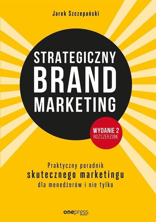 okładka Strategiczny brand marketing Praktyczny przewodnik skutecznego marketingu dla menedżerów i nie tylk, Książka   Szczepański Jarek
