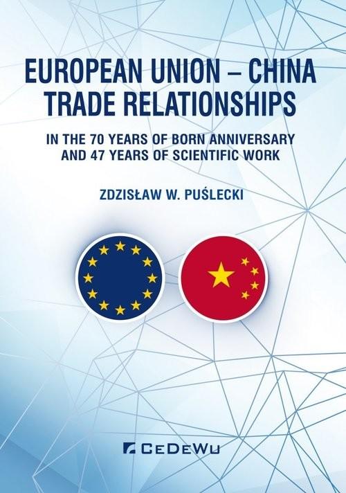 okładka European Union - China Trade Relationships. In the 70 years of born anniversary and 47 years of sci, Książka | Zdzisław W. Puślecki