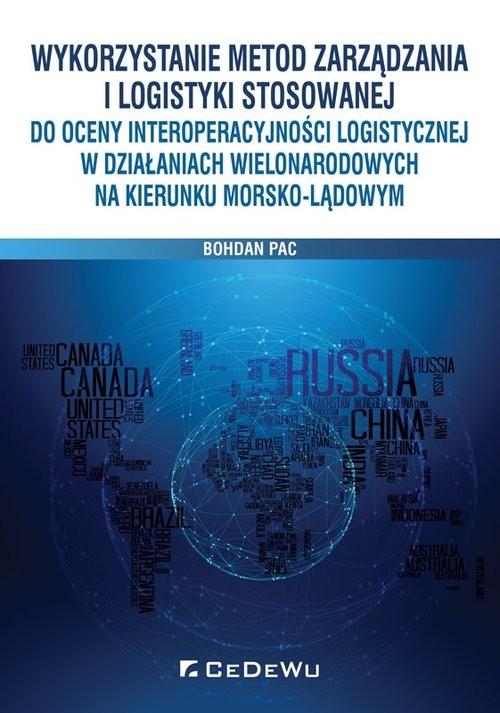 okładka Wykorzystanie metod zarządzania i logistyki stosowanej do oceny interoperacyjności logistycznej w dz, Książka |