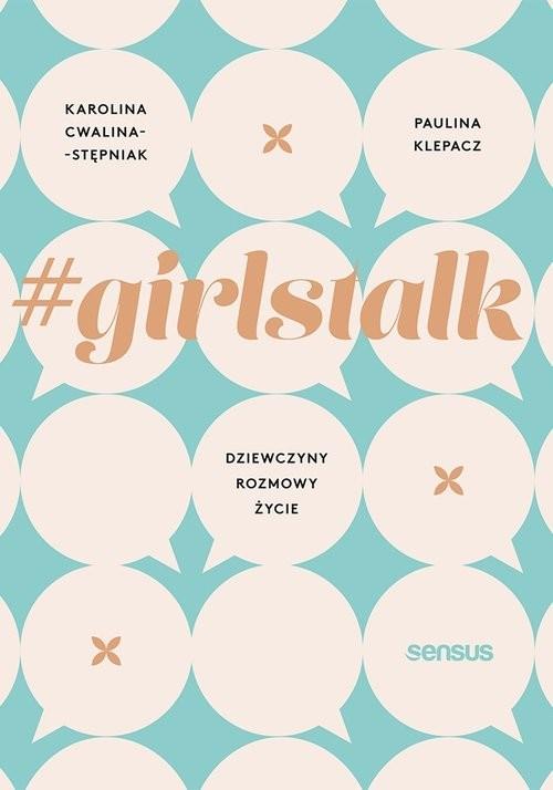 okładka #girlstalk Dziewczyny rozmowy życie, Książka | Karolina Cwalina-Stępniak, Paulina Klepacz