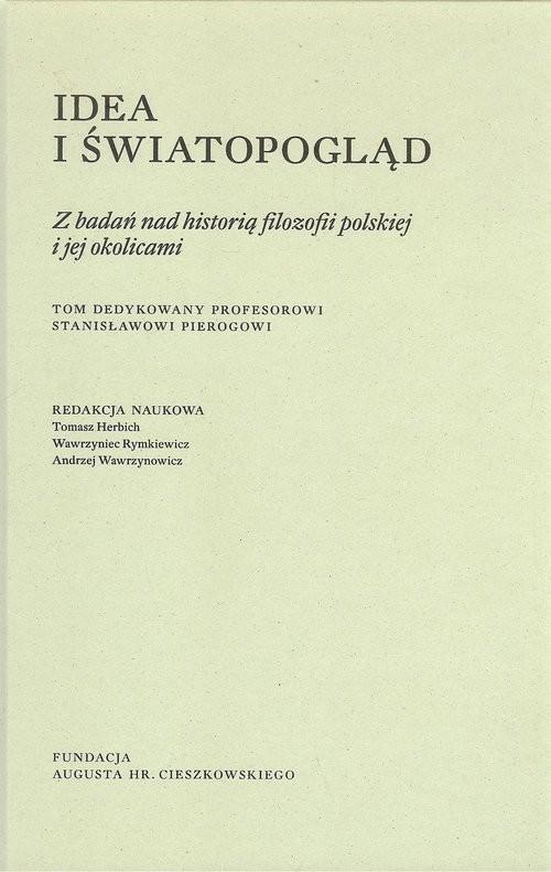 okładka Idea i światopogląd Z badań nad historią filozofii polskiej i jej okolicami, Książka |