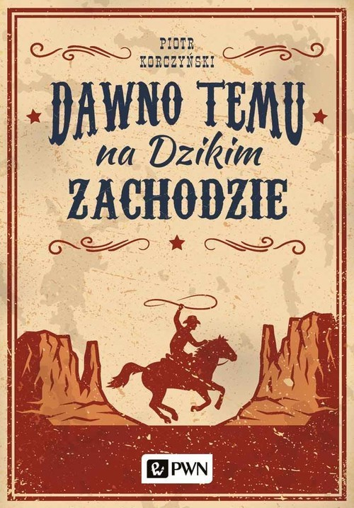okładka Dawno temu na Dzikim Zachodzieksiążka      Korczyński Piotr