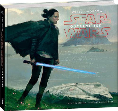okładka Star Wars Ostatni Jedi  Wizje Twórców ASW-4, Książka | Szostak Phil