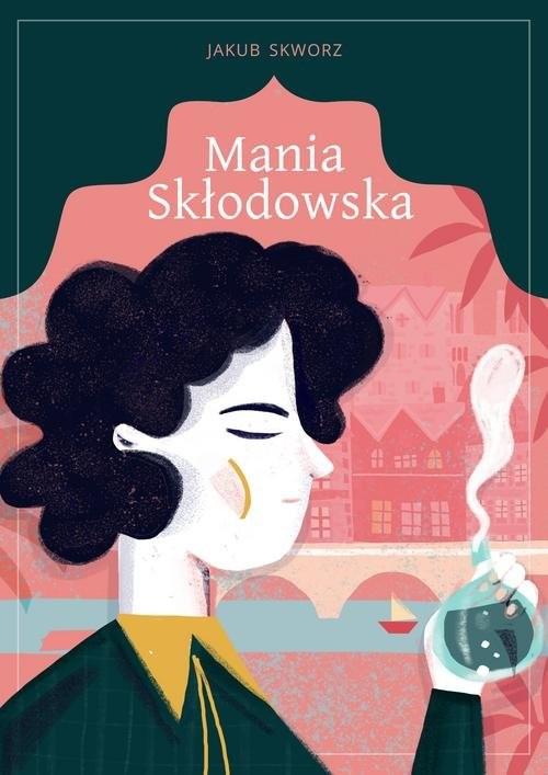 okładka Mania Skłodowska, Książka   Skworz Jakub