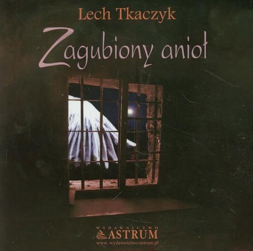 okładka Zagubiony anioł + CD, Książka | Tkaczyk Lech