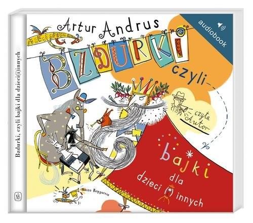 okładka Bzdurki czyli bajki dla dzieci(i)innych Audiobook, Książka | Artur Andrus