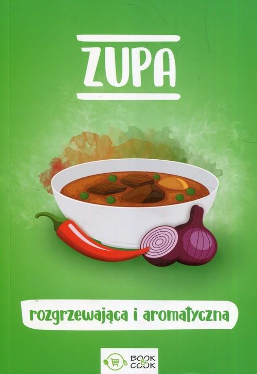 okładka Zupa rozgrzewająca i aromatyczna, Książka |