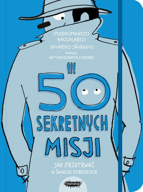 okładka 50 sekretnych misji Jak przetrwać w świecie dorosłych, Książka   Pierdomenico Baccalario, Eduardo Jáuregui
