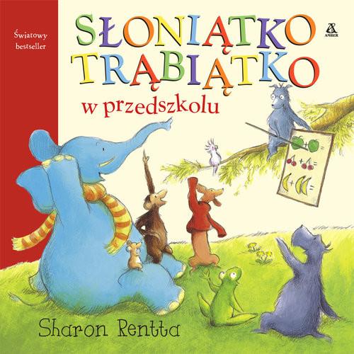 okładka Słoniątko Trąbiątko w przedszkolu, Książka | Sharon Rentta