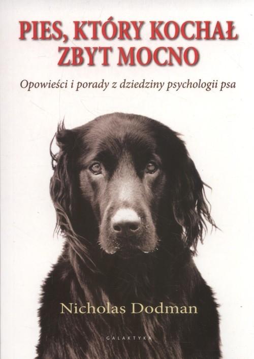 okładka Pies który kochał zbyt mocno, Książka   Dodman Nicholas