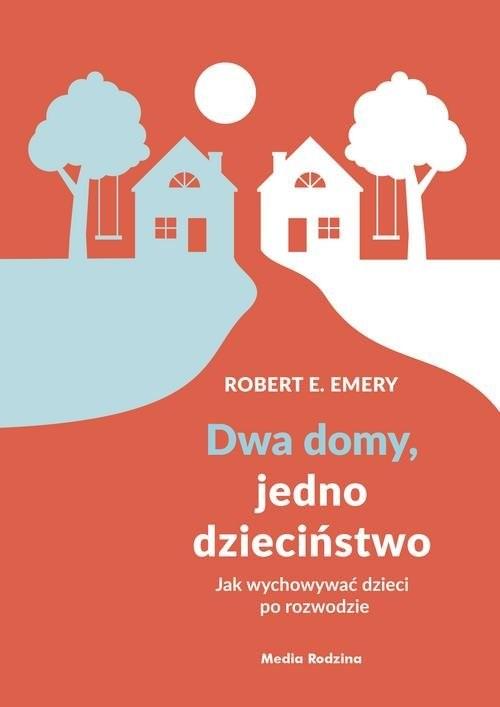 okładka Dwa domy, jedno dzieciństwo Jak wychować dzieci po rozwodzieksiążka      Robert E. Emery