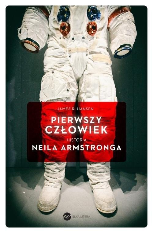 okładka Pierwszy człowiek. Historia Neila Armstronga, Książka | James R. Hansen