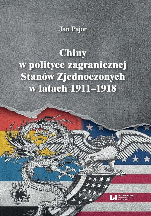 okładka Chiny w polityce zagranicznej Stanów Zjednoczonych w latach 1911-1918, Książka | Pajor Jan