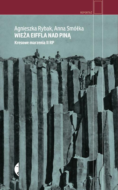 okładka Wieża Eiffla nad Piną Kresowe marzenia II RP, Książka | Anna Smółka, Agnieszka Rybak