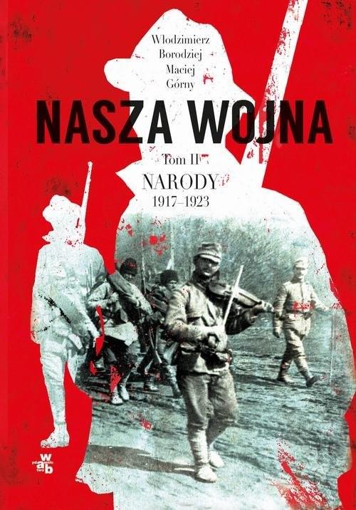 okładka Nasza wojna Narody 1917-1923 Tom 2, Książka | Maciej Górny, Włodzimierz Borodziej