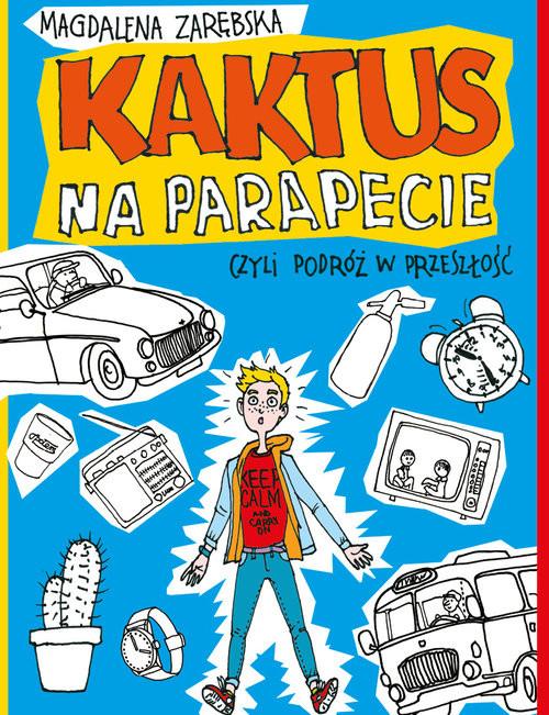 okładka Kaktus na parapecie, czyli podróż w przeszłośćksiążka      Magdalena Zarębska