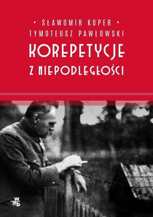 okładka Korepetycje z niepodległości, Książka | Sławomir Koper, Tymoteusz Pawłowski