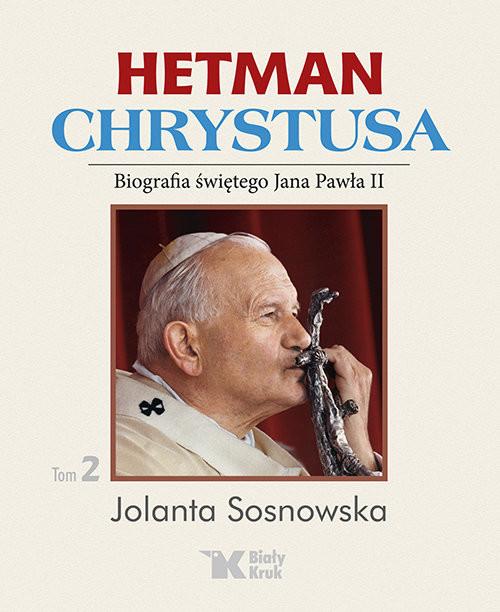 okładka Hetman Chrystusa Tom 2 Biografia świętego Jana Pawła II, Książka | Sosnowska Jolanta