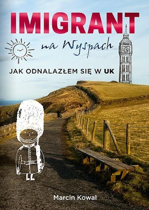 okładka Imigrant na Wyspach Jak odnalazłem się w UK, Książka | Kowal Marcin