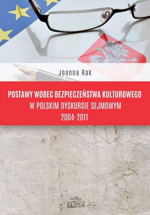 okładka Postawy wobec bezpieczeństwa kulturowego w polskim dyskursie sejmowym 2004-2011, Książka | Rak Joanna
