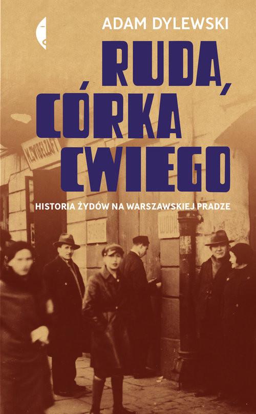 okładka Ruda córka Cwiego Historia Żydów na warszawskiej Pradze, Książka | Adam Dylewski