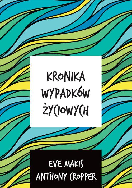 okładka Kronika wypadków życiowych, Książka | Eve Makis, Anthony Cropper