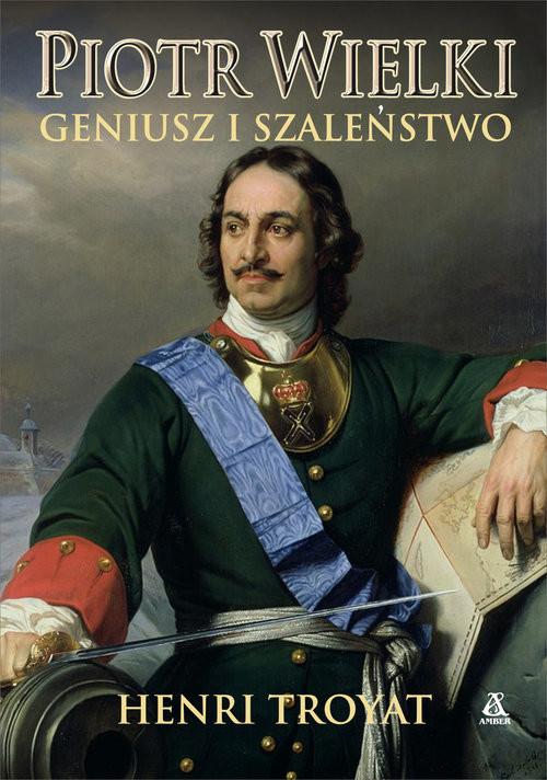 okładka Piotr Wielki Geniusz i szaleństwoksiążka      Troyat Henri