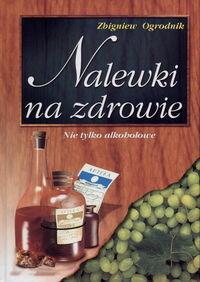 okładka Nalewki na zdrowie, Książka   Ogrodnik Zbigniew