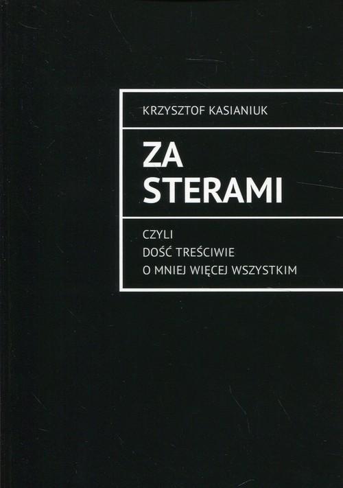 okładka Za sterami czyli dość treściwie o mniej więcej wszystkim, Książka | Kasianiuk Krzysztof