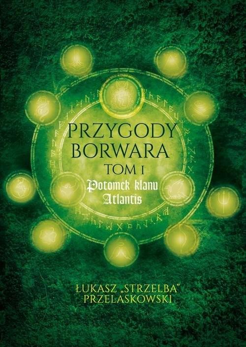 okładka Przygody Borwara Tom 1 Potomek klanu Atlantis, Książka | Przelaskowski Łukasz