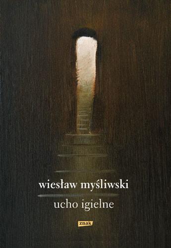 okładka Ucho Igielne, Książka | Myśliwski Wiesław