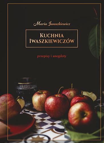 okładka Kuchnia Iwaszkiewiczów. Przepisy i anegdoty. KsiążkaIwaszkiewicz Maria