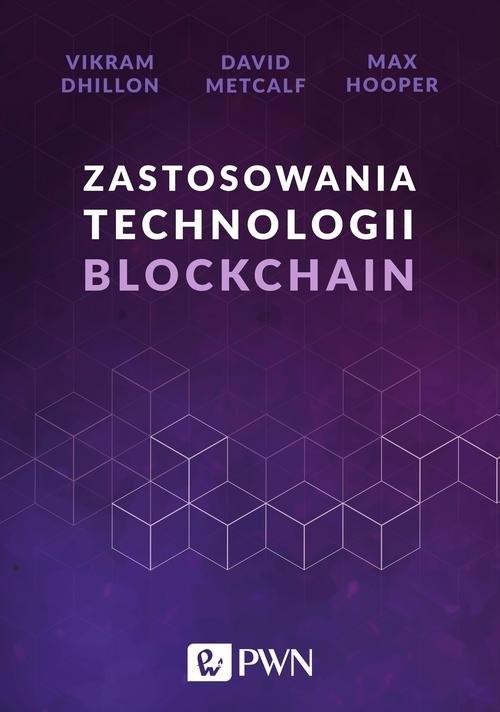 okładka Zastosowania technologii Blockchain, Książka   Vikram Dhillon, David Metcalf, Max Hooper