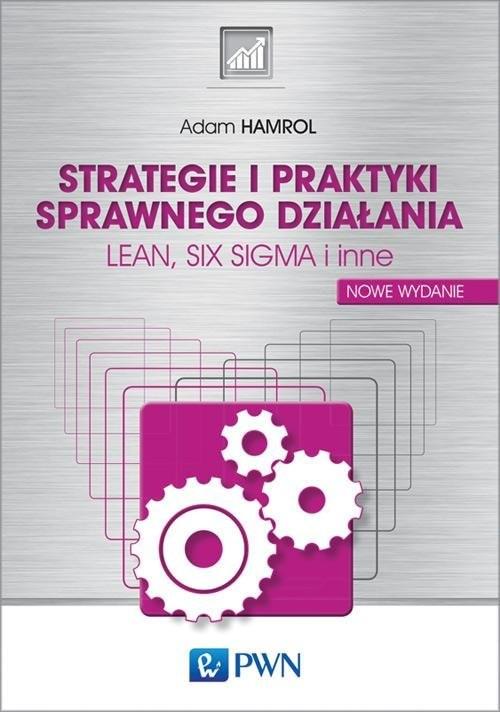 okładka Strategie i praktyki sprawnego działania LEAN, SIX SIGMA i inne, Książka | Adam  Hamrol