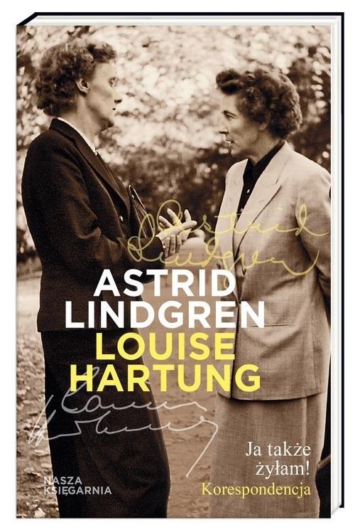 okładka Ja także żyłam! Korespondencjaksiążka      Astrid Lindgren, Louise Hartung